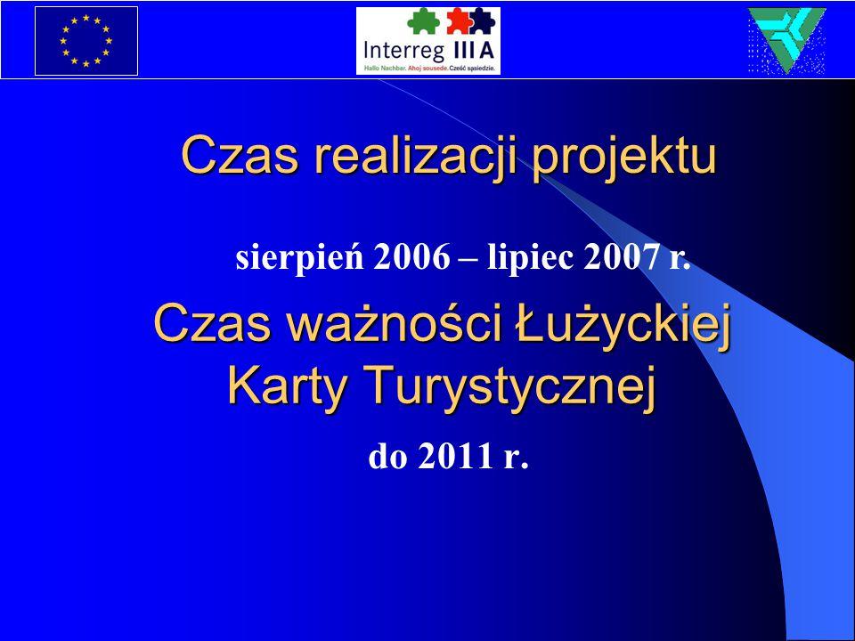 Czas ważności Łużyckiej Karty Turystycznej do 2011 r. Czas realizacji projektu sierpień 2006 – lipiec 2007 r.