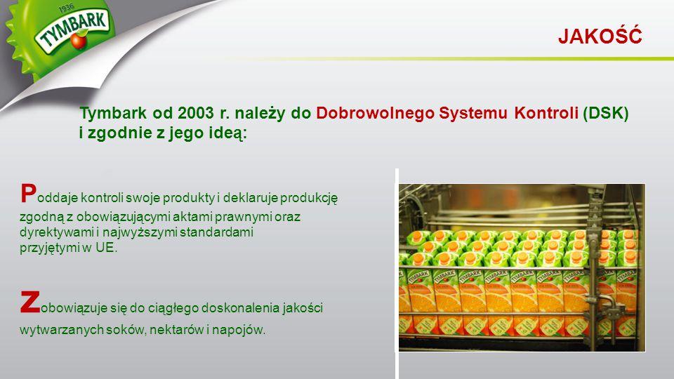 JAKOŚĆ Tymbark od 2003 r. należy do Dobrowolnego Systemu Kontroli (DSK) i zgodnie z jego ideą: z obowiązuje się do ciągłego doskonalenia jakości wytwa