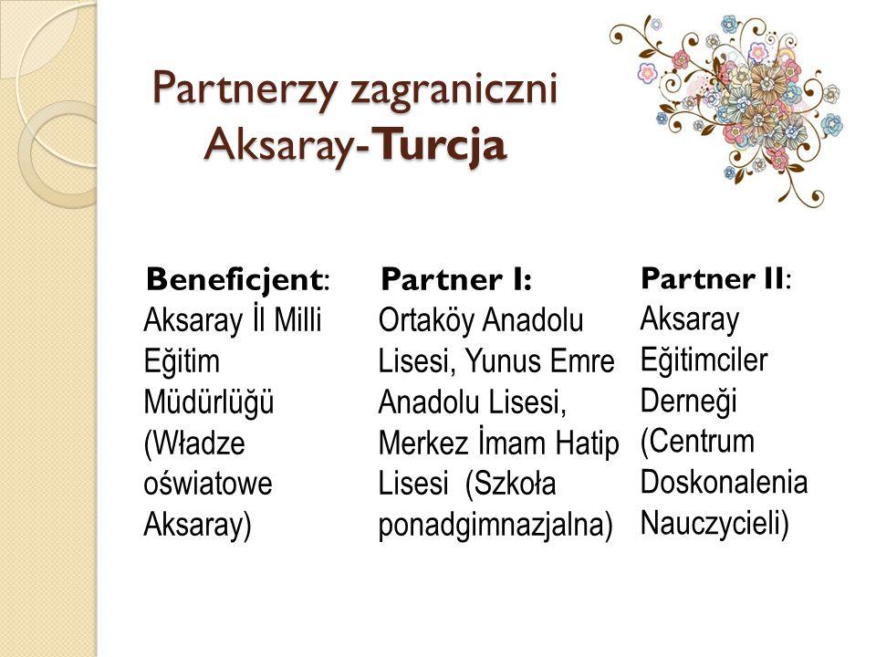 Partnerzy zagraniczni Aksaray-Turcja Beneficjent: Aksaray İl Milli Eğitim Müdürlüğü (Władze oświatowe Aksaray) Partner I: Ortaköy Anadolu Lisesi, Yunu