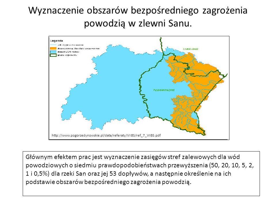 Wyznaczenie obszarów bezpośredniego zagrożenia powodzią w zlewni Sanu. http://www.pogorzedynowskie.pl/data/referaty/VIIBS/ref_7_VIIBS.pdf Głównym efek