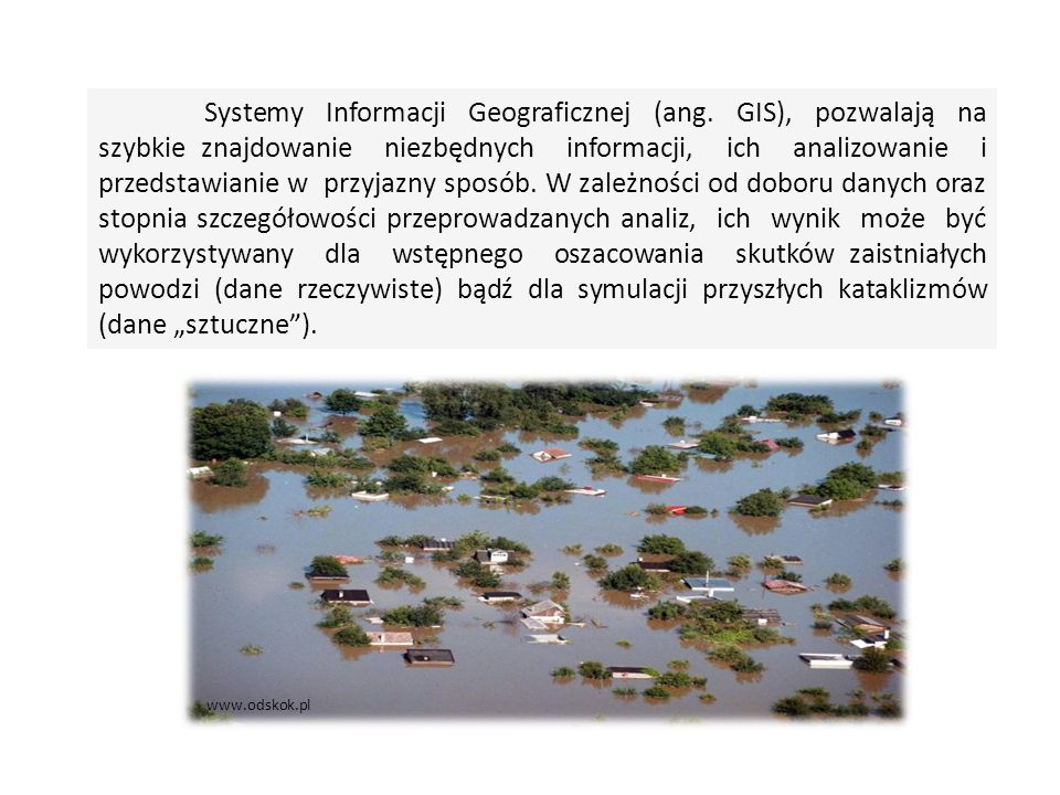 Modele powodziowe Mogą być wykorzystywane przez towarzystwa ubezpieczeniowe (oszacowanie odszkodowania) Mają istotne znaczenie dla działań związanych z ograniczaniem skutków powodzi.