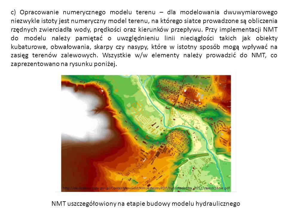 c) Opracowanie numerycznego modelu terenu – dla modelowania dwuwymiarowego niezwykle istoty jest numeryczny model terenu, na którego siatce prowadzone