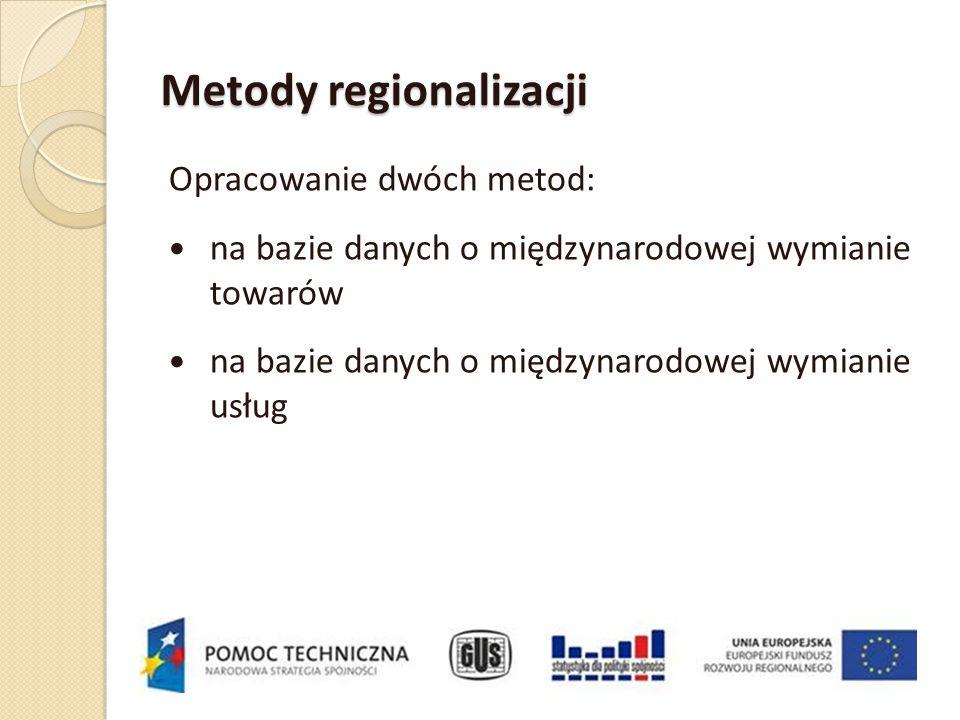 Metody regionalizacji Opracowanie dwóch metod: na bazie danych o międzynarodowej wymianie towarów na bazie danych o międzynarodowej wymianie usług
