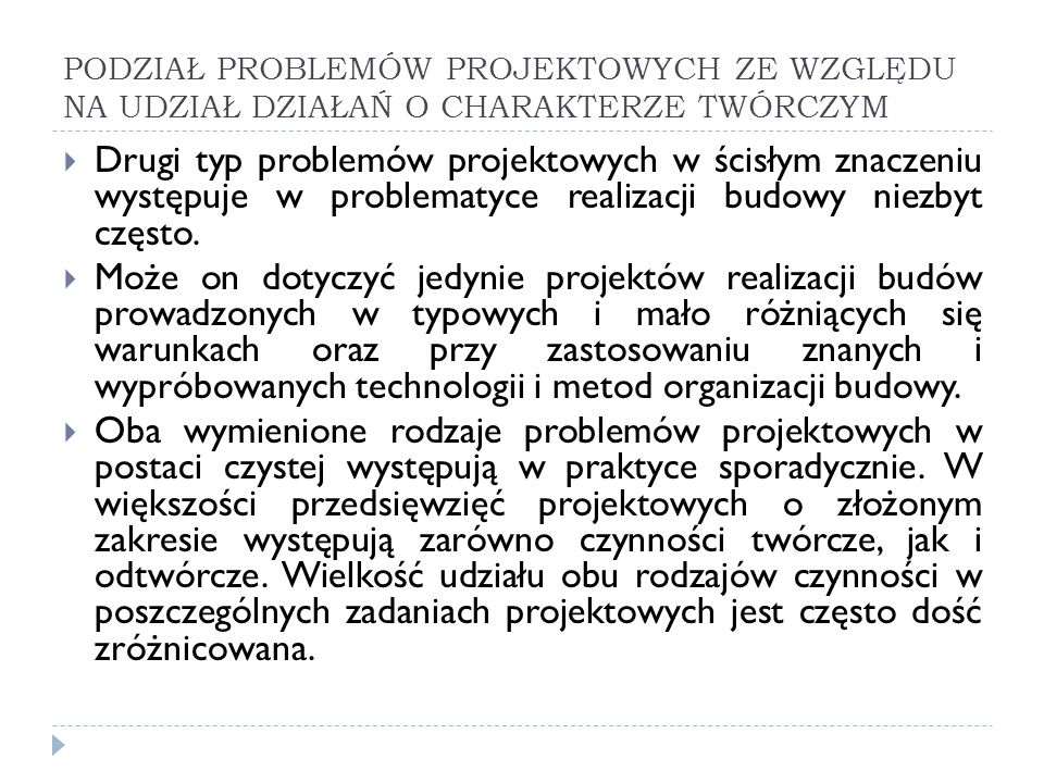 PODZIAŁ PROBLEMÓW PROJEKTOWYCH WEDŁUG STOPNIA ZNAJOMOŚCI WEJCIA, WYJŚCIA I OPERATORA PROCESU PROJEKTOWANIA Jest to bardzo interesujący z praktycznego punktu widzenia sposób klasyfikacji problemów projektowych.