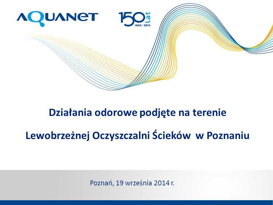 Działania odorowe podjęte na terenie Lewobrzeżnej Oczyszczalni Ścieków w Poznaniu Poznań, 19 września 2014 r.