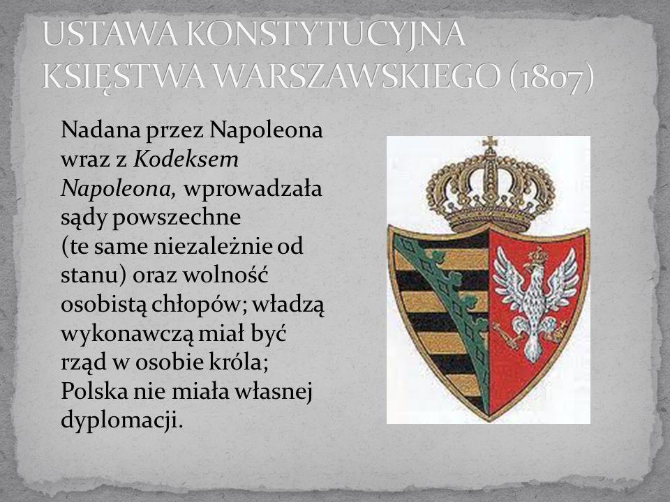 Nadana przez Napoleona wraz z Kodeksem Napoleona, wprowadzała sądy powszechne (te same niezależnie od stanu) oraz wolność osobistą chłopów; władzą wyk