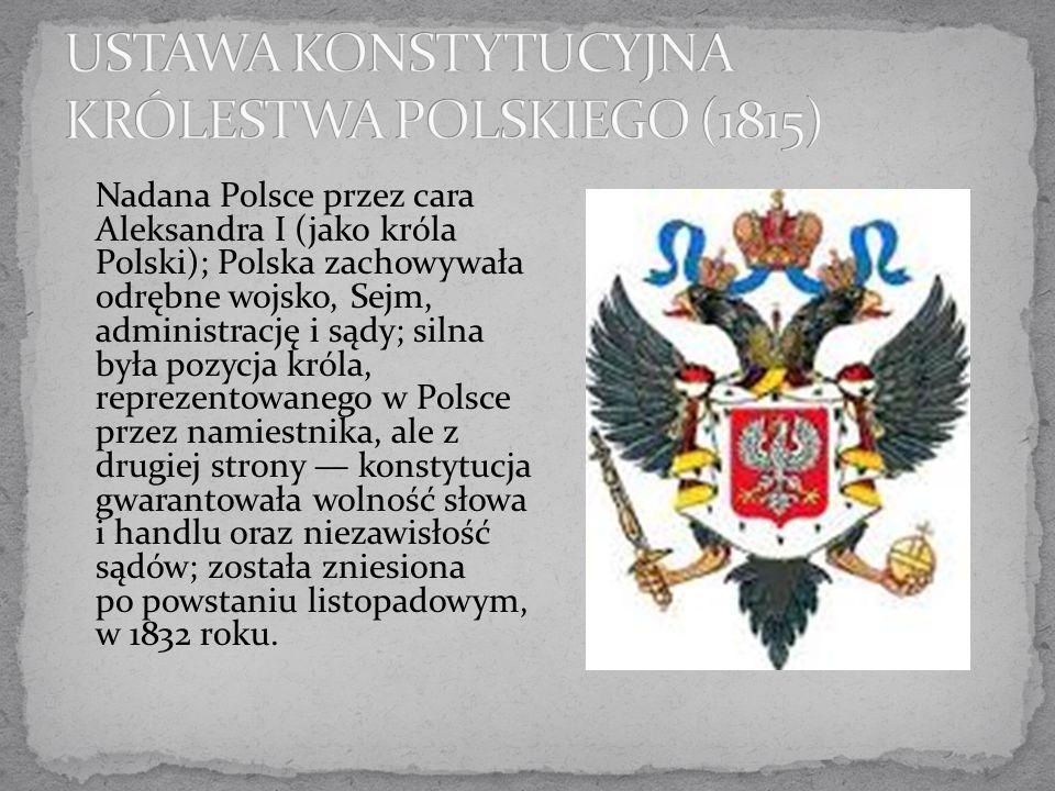 Nadana Polsce przez cara Aleksandra I (jako króla Polski); Polska zachowywała odrębne wojsko, Sejm, administrację i sądy; silna była pozycja króla, re