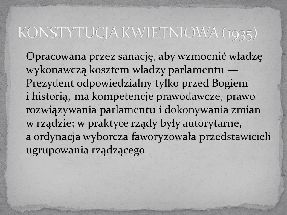 Opracowana przez sanację, aby wzmocnić władzę wykonawczą kosztem władzy parlamentu — Prezydent odpowiedzialny tylko przed Bogiem i historią, ma kompet