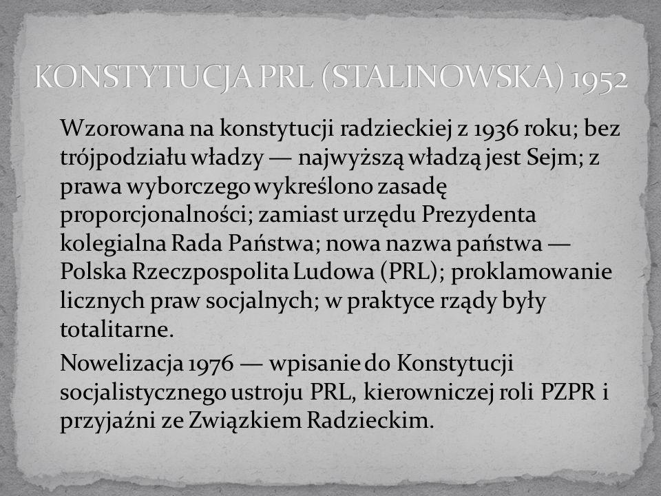 Wzorowana na konstytucji radzieckiej z 1936 roku; bez trójpodziału władzy — najwyższą władzą jest Sejm; z prawa wyborczego wykreślono zasadę proporcjo