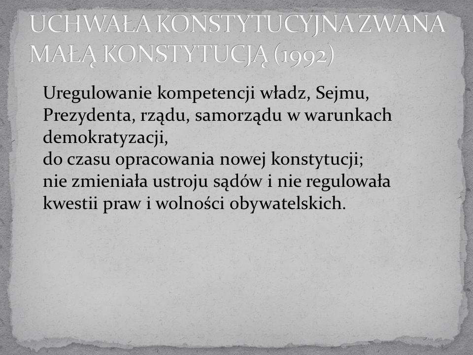 Uregulowanie kompetencji władz, Sejmu, Prezydenta, rządu, samorządu w warunkach demokratyzacji, do czasu opracowania nowej konstytucji; nie zmieniała