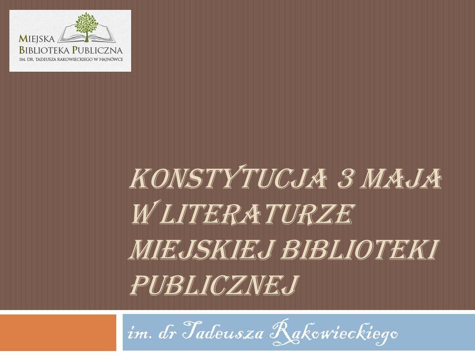 KONSTYTUCJA 3 MAJA W LITERATURZE MIEJSKIEJ BIBLIOTEKI PUBLICZNEJ im. dr Tadeusza Rakowieckiego