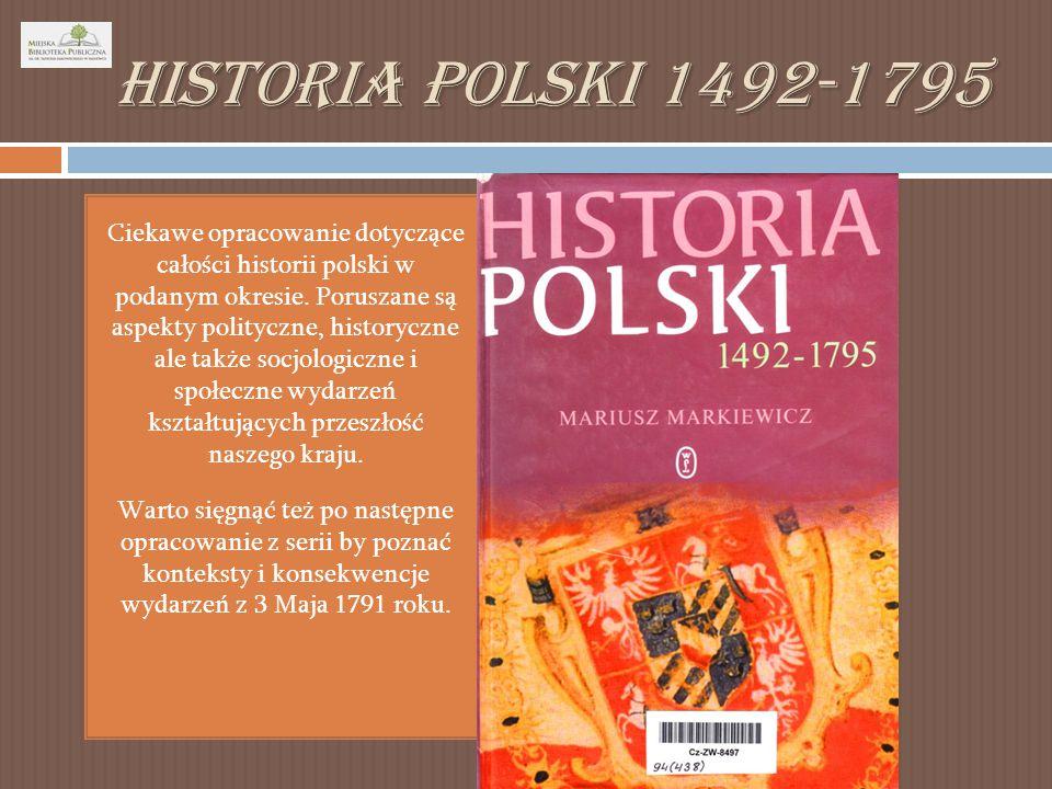 Historia Polski 1492-1795 Ciekawe opracowanie dotyczące całości historii polski w podanym okresie.