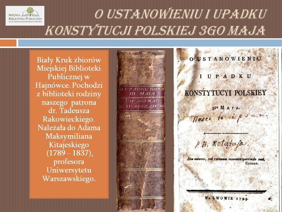 O ustanowieniu i upadku konstytucji polskiej 3go Maja Biały Kruk zbiorów Miejskiej Biblioteki Publicznej w Hajnówce.