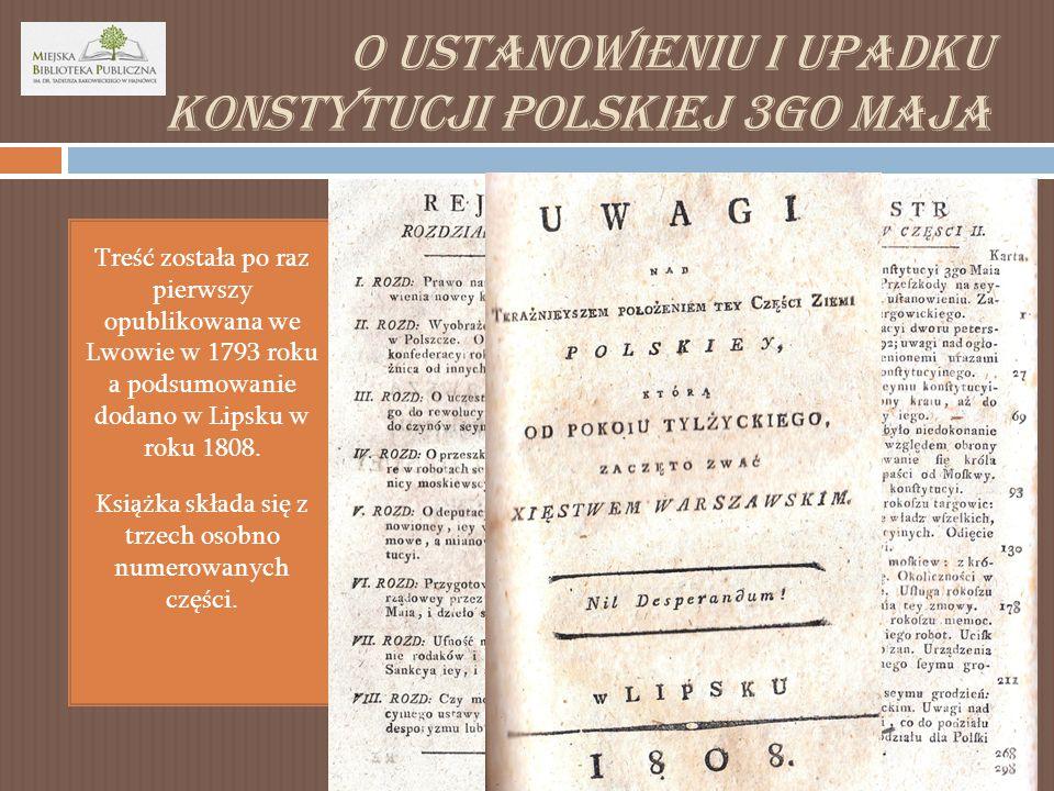 O ustanowieniu i upadku konstytucji polskiej 3go Maja Treść została po raz pierwszy opublikowana we Lwowie w 1793 roku a podsumowanie dodano w Lipsku w roku 1808.