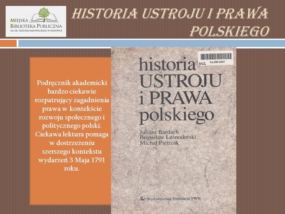 Historia ustroju i Prawa polskiego Podręcznik akademicki bardzo ciekawie rozpatrujący zagadnienia prawa w kontekście rozwoju społecznego i politycznego polski.