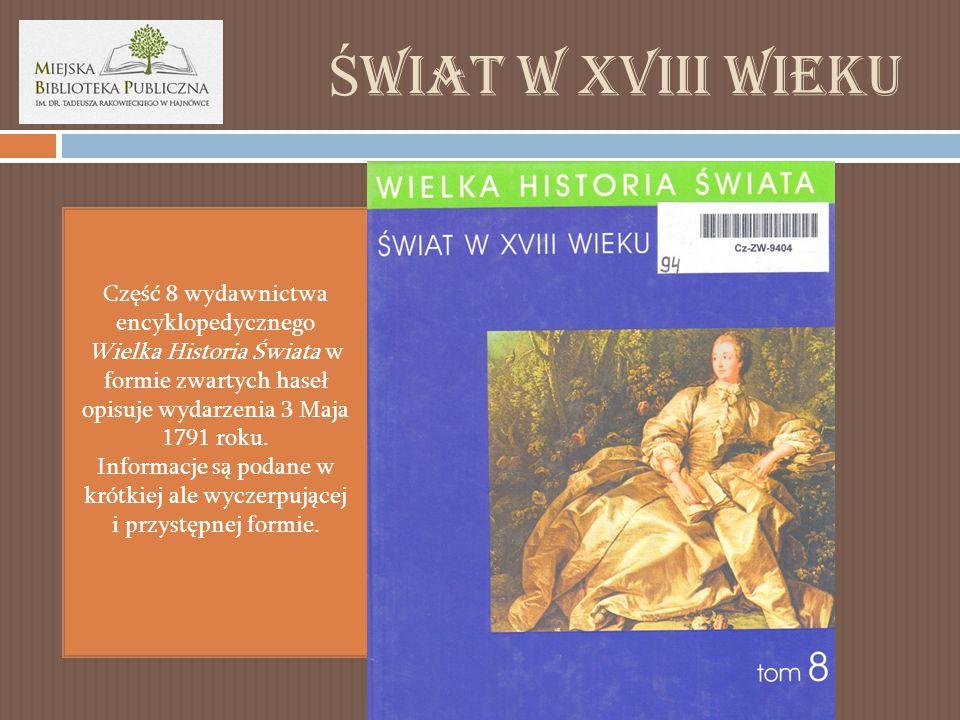 Ś wiat w XVIII wieku Część 8 wydawnictwa encyklopedycznego Wielka Historia Świata w formie zwartych haseł opisuje wydarzenia 3 Maja 1791 roku.
