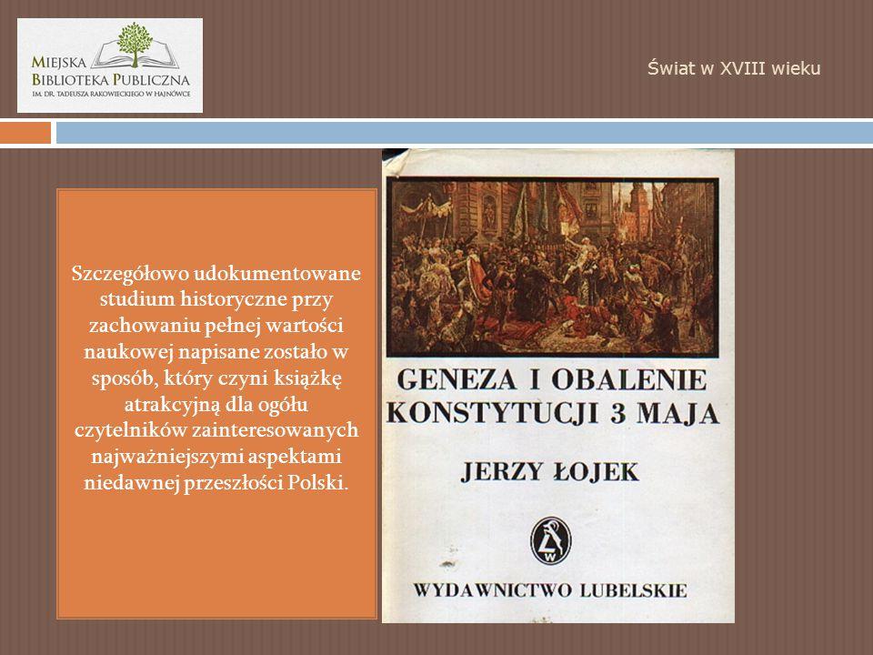 Świat w XVIII wieku Szczegółowo udokumentowane studium historyczne przy zachowaniu pełnej wartości naukowej napisane zostało w sposób, który czyni książkę atrakcyjną dla ogółu czytelników zainteresowanych najważniejszymi aspektami niedawnej przeszłości Polski.