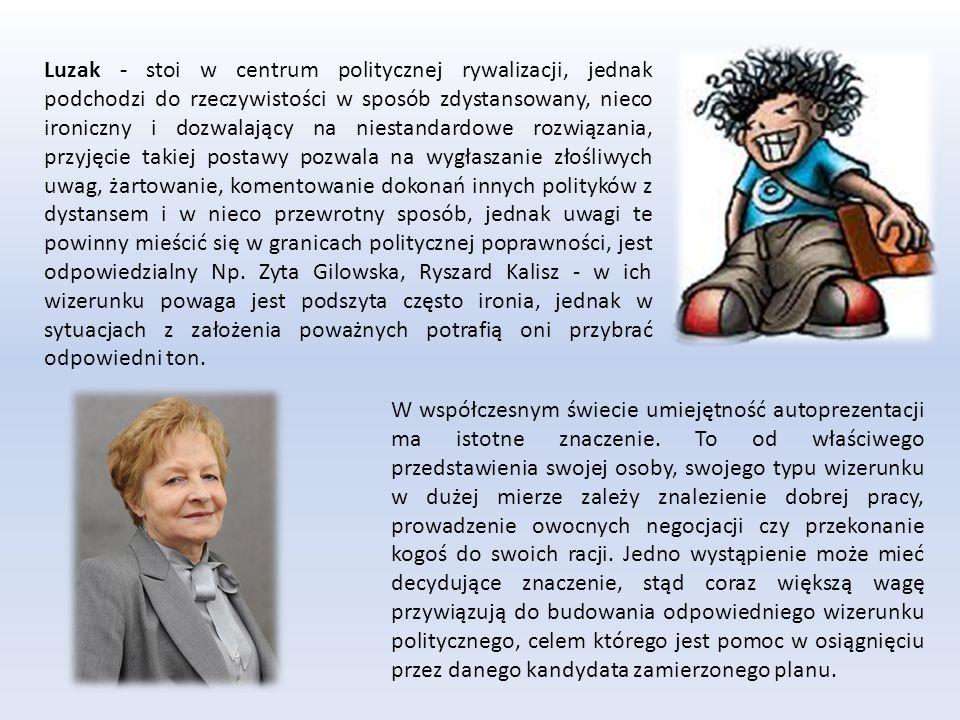 Luzak - stoi w centrum politycznej rywalizacji, jednak podchodzi do rzeczywistości w sposób zdystansowany, nieco ironiczny i dozwalający na niestandar