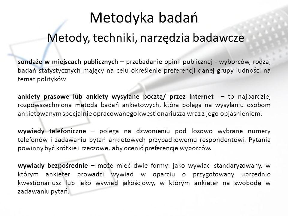 Metodyka badań Metody, techniki, narzędzia badawcze sondaże w miejscach publicznych – przebadanie opinii publicznej - wyborców, rodzaj badań statystyc
