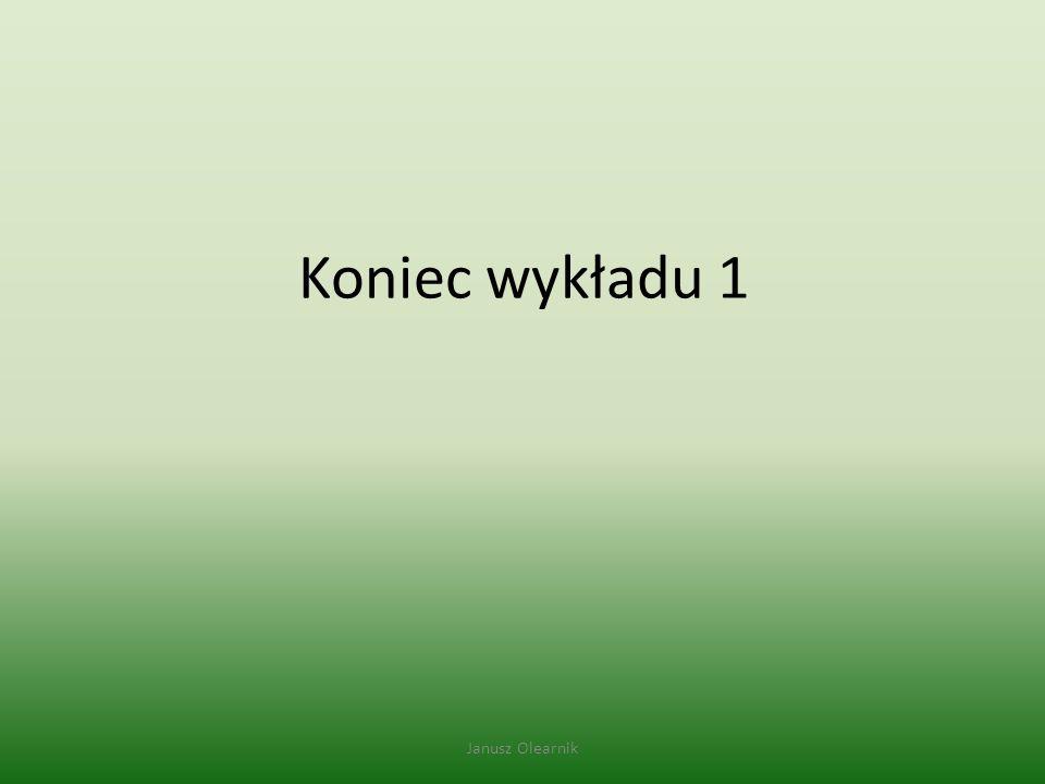 Koniec wykładu 1 Janusz Olearnik