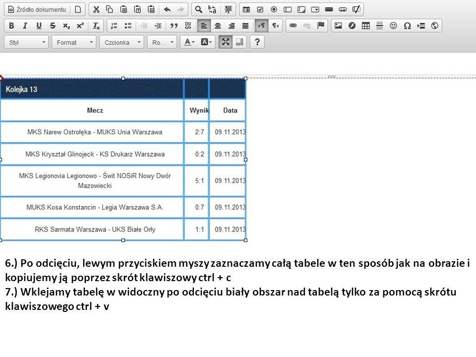 6.) Po odcięciu, lewym przyciskiem myszy zaznaczamy całą tabele w ten sposób jak na obrazie i kopiujemy ją poprzez skrót klawiszowy ctrl + c 7.) Wklejamy tabelę w widoczny po odcięciu biały obszar nad tabelą tylko za pomocą skrótu klawiszowego ctrl + v