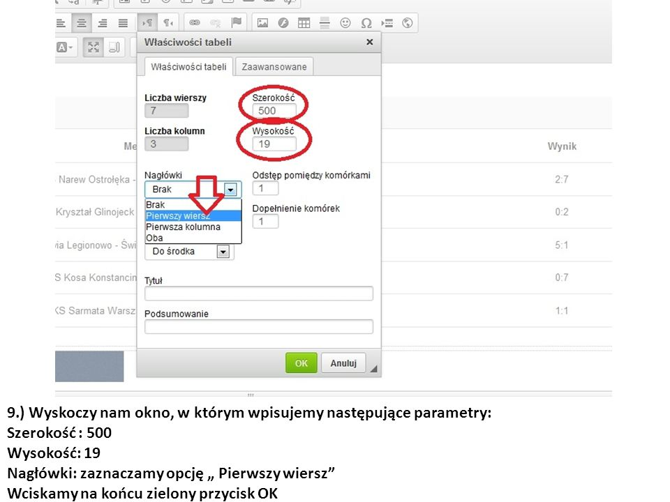 """9.) Wyskoczy nam okno, w którym wpisujemy następujące parametry: Szerokość : 500 Wysokość: 19 Nagłówki: zaznaczamy opcję """" Pierwszy wiersz Wciskamy na końcu zielony przycisk OK"""