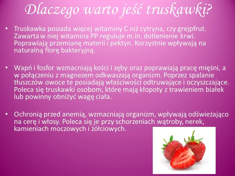 Dlaczego warto jeść truskawki.Truskawka posiada więcej witaminy C niż cytryna, czy grejpfrut.