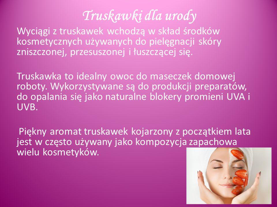 Truskawki dla urody Wyciągi z truskawek wchodzą w skład środków kosmetycznych używanych do pielęgnacji skóry zniszczonej, przesuszonej i łuszczącej się.