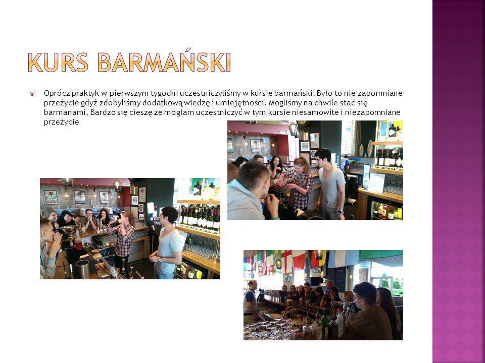  Oprócz praktyk w pierwszym tygodni uczestniczyliśmy w kursie barmański.