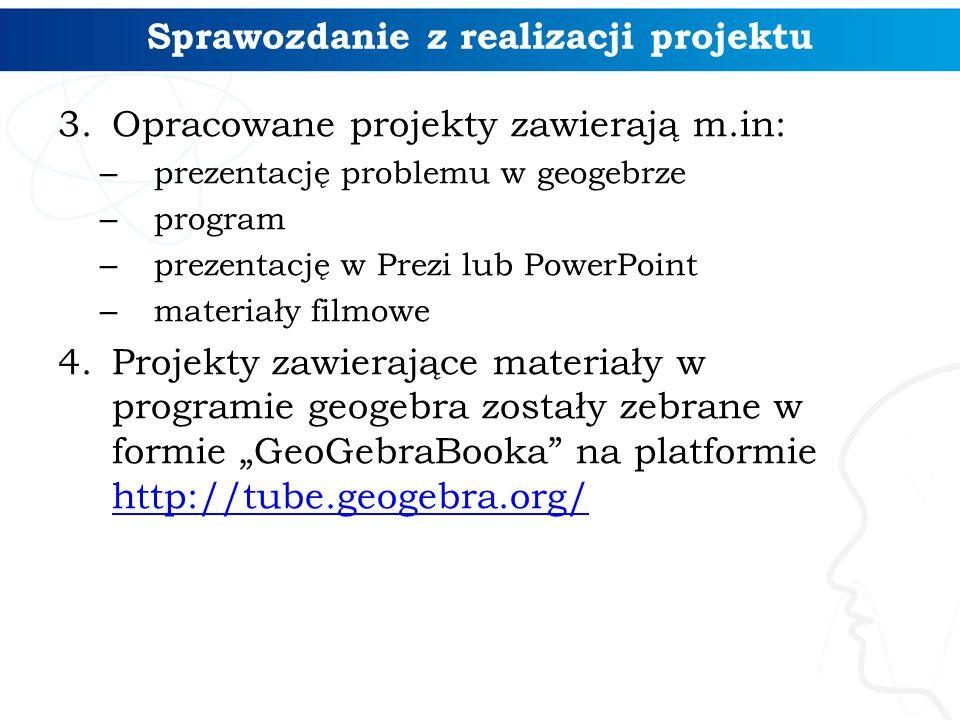 3.Opracowane projekty zawierają m.in: – prezentację problemu w geogebrze – program – prezentację w Prezi lub PowerPoint – materiały filmowe 4.Projekty