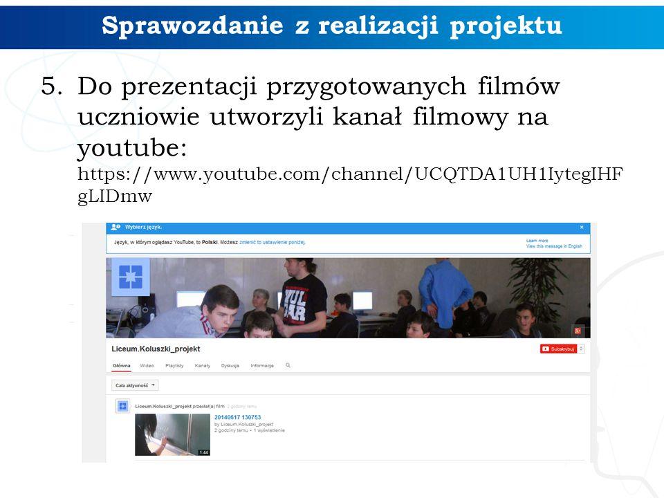 5.Do prezentacji przygotowanych filmów uczniowie utworzyli kanał filmowy na youtube: https://www.youtube.com/channel/UCQTDA1UH1IytegIHF gLIDmw Sprawoz