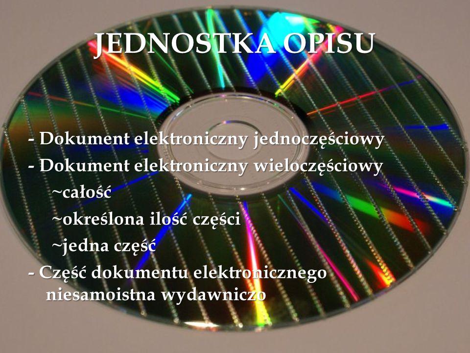 JEDNOSTKA OPISU - Dokument elektroniczny jednoczęściowy - Dokument elektroniczny wieloczęściowy ~całość ~określona ilość części ~jedna część - Część d