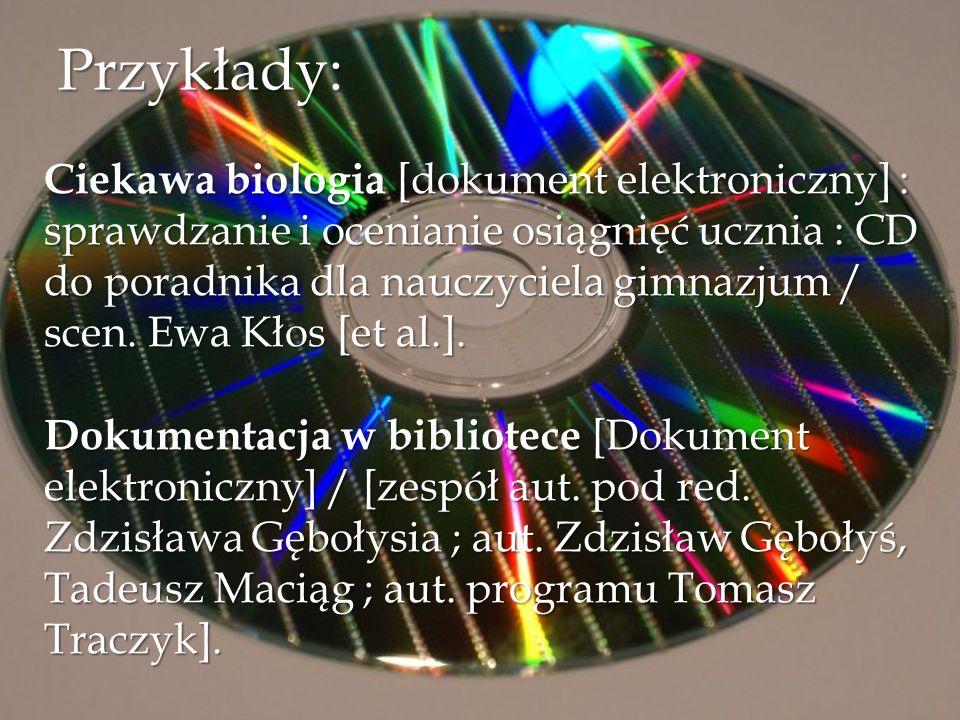 Przykłady: Ciekawa biologia [dokument elektroniczny] : sprawdzanie i ocenianie osiągnięć ucznia : CD do poradnika dla nauczyciela gimnazjum / scen. Ew