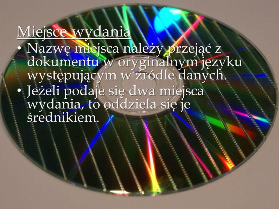 Miejsce wydania Nazwę miejsca należy przejąć z dokumentu w oryginalnym języku występującym w źródle danych. Nazwę miejsca należy przejąć z dokumentu w