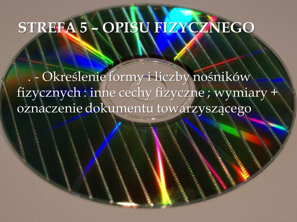STREFA 5 – OPISU FIZYCZNEGO. - Określenie formy i liczby nośników fizycznych : inne cechy fizyczne ; wymiary + oznaczenie dokumentu towarzyszącego. -