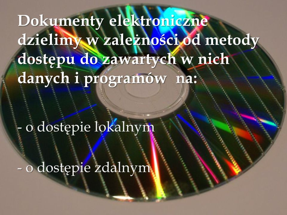 Dokument elektroniczny o dostępie lokalnym To dokument na nośniku elektronicznym takim jak np.