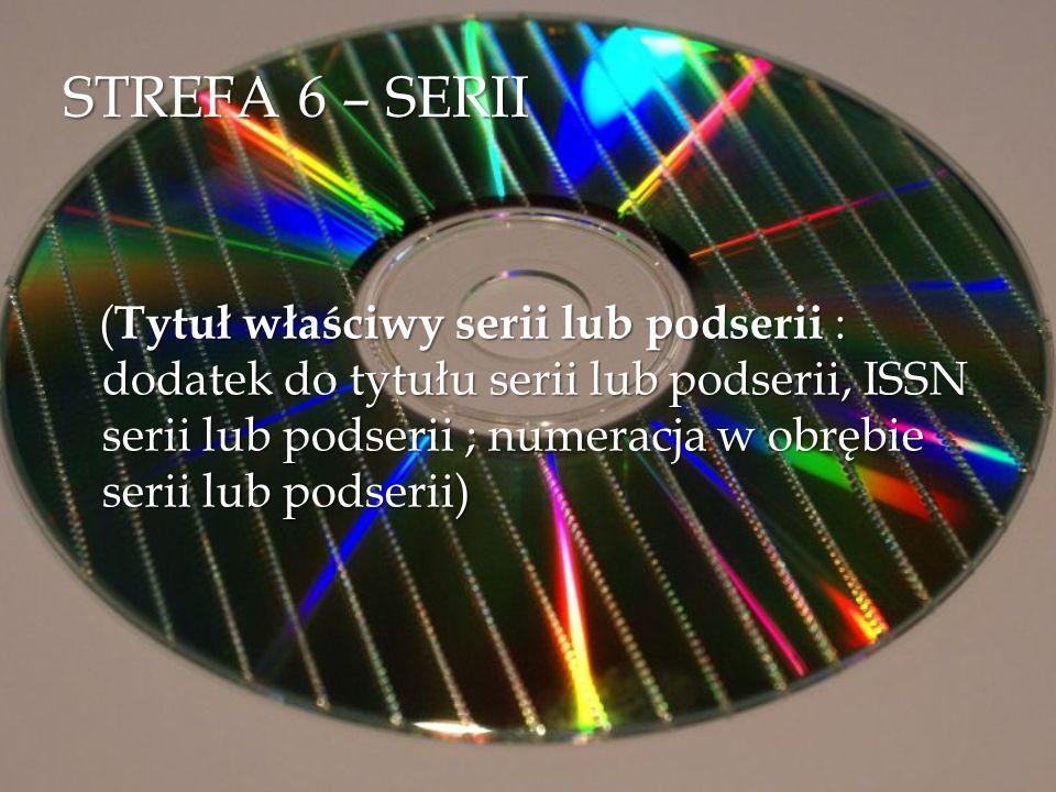 STREFA 6 – SERII ( Tytuł właściwy serii lub podserii : dodatek do tytułu serii lub podserii, ISSN serii lub podserii ; numeracja w obrębie serii lub p