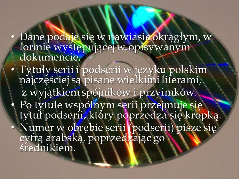 Dane podaje się w nawiasie okrągłym, w formie występującej w opisywanym dokumencie. Dane podaje się w nawiasie okrągłym, w formie występującej w opisy