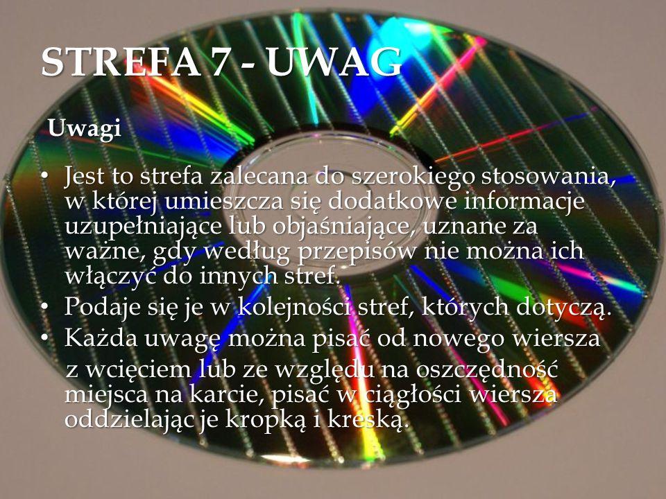 STREFA 7 - UWAG Uwagi Jest to strefa zalecana do szerokiego stosowania, w której umieszcza się dodatkowe informacje uzupełniające lub objaśniające, uz