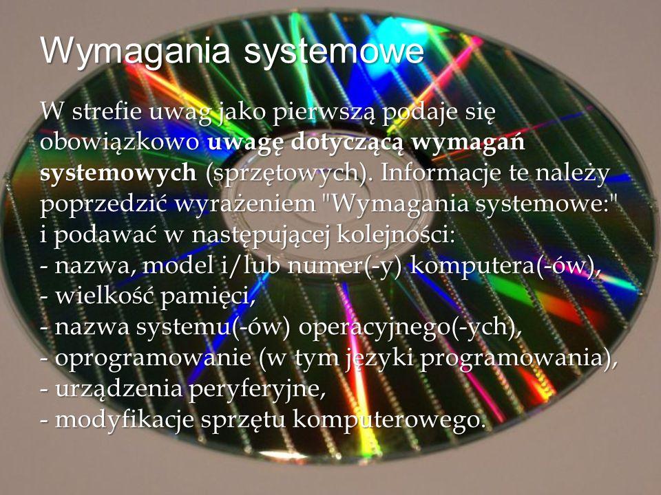 Wymagania systemowe W strefie uwag jako pierwszą podaje się obowiązkowo uwagę dotyczącą wymagań systemowych (sprzętowych). Informacje te należy poprze