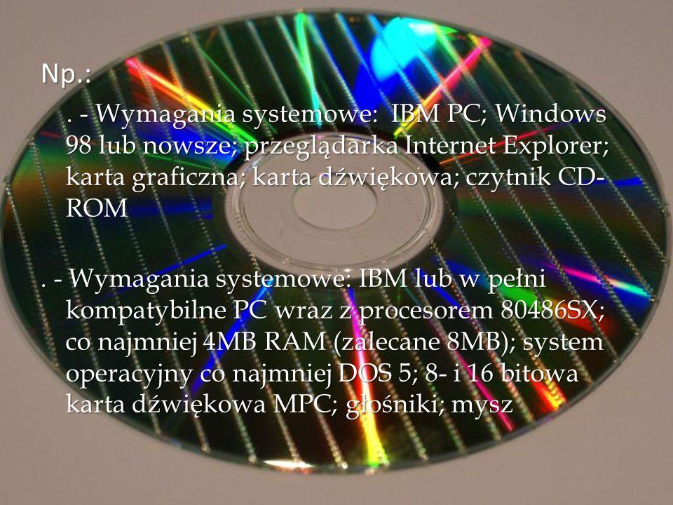 Np.:. - Wymagania systemowe: IBM PC; Windows 98 lub nowsze; przeglądarka Internet Explorer; karta graficzna; karta dźwiękowa; czytnik CD- ROM. - Wymag