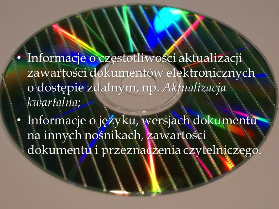 Informacje o częstotliwości aktualizacji zawartości dokumentów elektronicznych o dostępie zdalnym, np. Aktualizacja kwartalna; Informacje o częstotliw