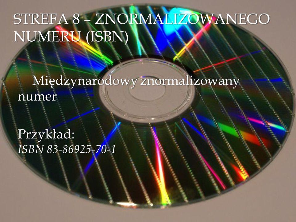 STREFA 8 – ZNORMALIZOWANEGO NUMERU (ISBN) Międzynarodowy znormalizowany numer Przykład: ISBN 83-86925-70-1