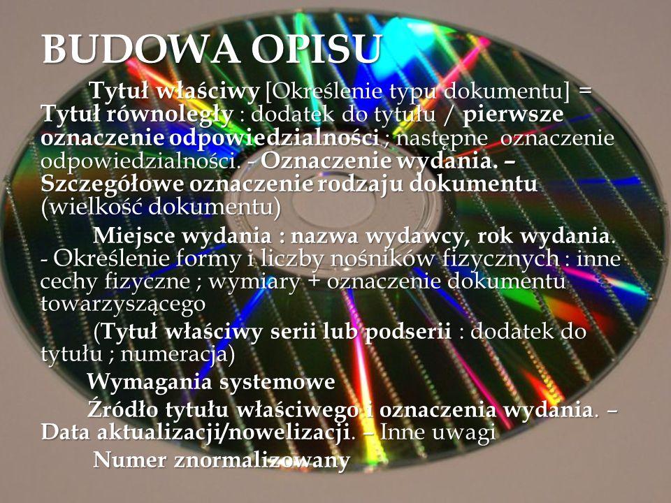 BUDOWA OPISU Tytuł właściwy [Określenie typu dokumentu] = Tytuł równoległy : dodatek do tytułu / pierwsze oznaczenie odpowiedzialnośc i ; następne ozn