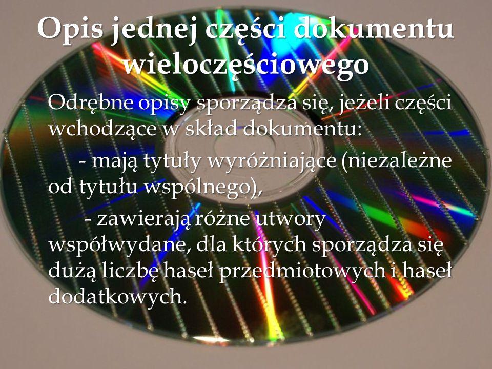 Opis jednej części dokumentu wieloczęściowego Odrębne opisy sporządza się, jeżeli części wchodzące w skład dokumentu: - mają tytuły wyróżniające (niez