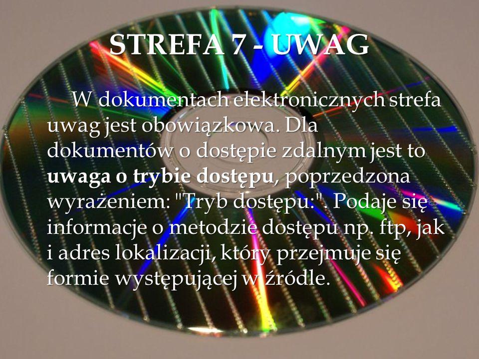 STREFA 7 - UWAG W dokumentach elektronicznych strefa uwag jest obowiązkowa. Dla dokumentów o dostępie zdalnym jest to uwaga o trybie dostępu, poprzedz