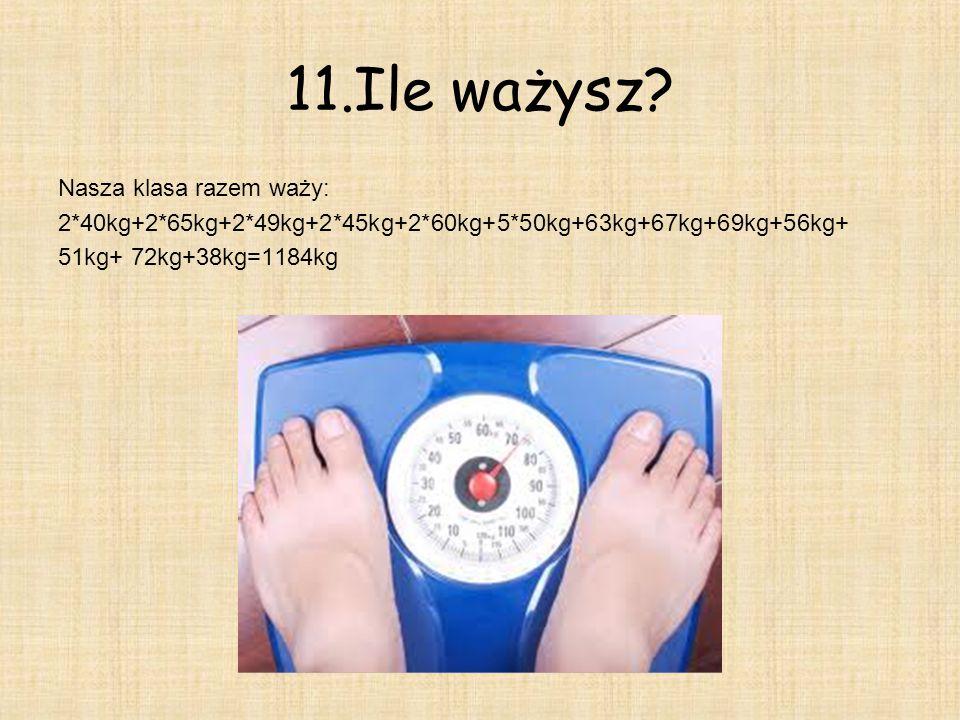 11.Ile ważysz.