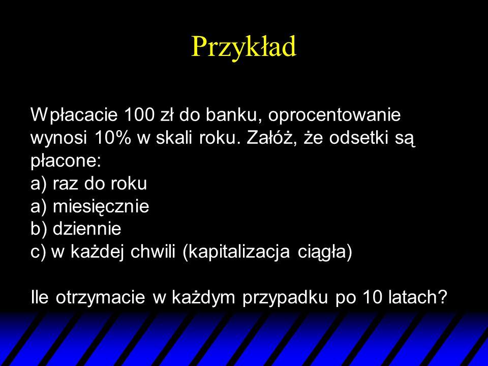 Przykład Wpłacacie 100 zł do banku, oprocentowanie wynosi 10% w skali roku.