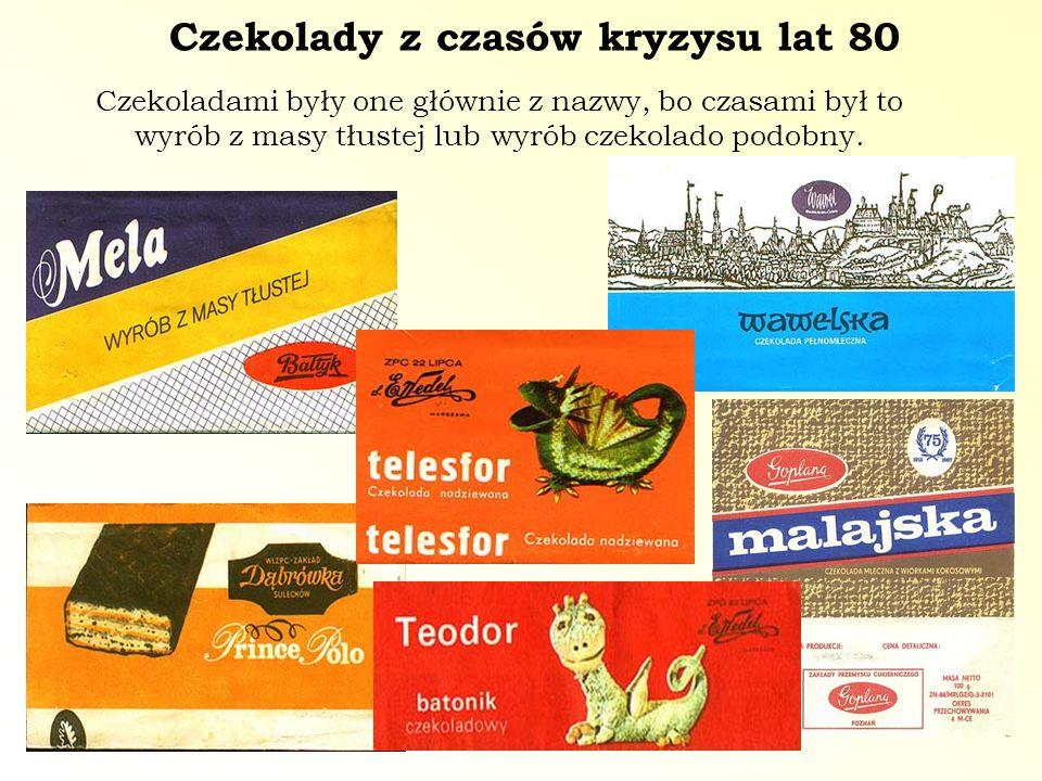 Czekolady z czasów kryzysu lat 80 Czekoladami były one głównie z nazwy, bo czasami był to wyrób z masy tłustej lub wyrób czekolado podobny.