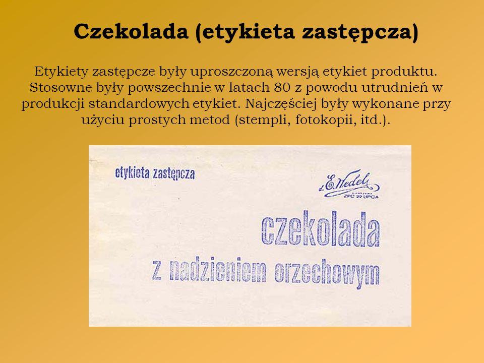 Czekolada (etykieta zastępcza) Etykiety zastępcze były uproszczoną wersją etykiet produktu. Stosowne były powszechnie w latach 80 z powodu utrudnień w